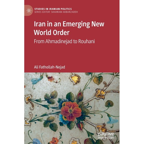 Iran in an Emerging New World Order: From Ahmadinejad to Rouhani